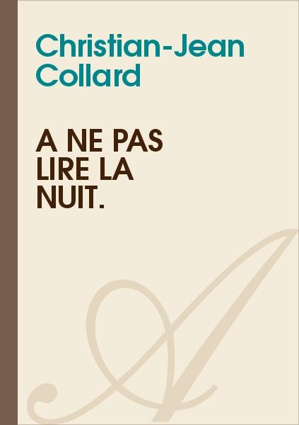 Christian-Jean Collard - À ne pas lire la nuit.