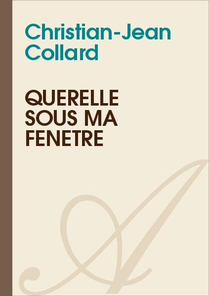 Christian-Jean Collard - Querelle sous ma fenêtre