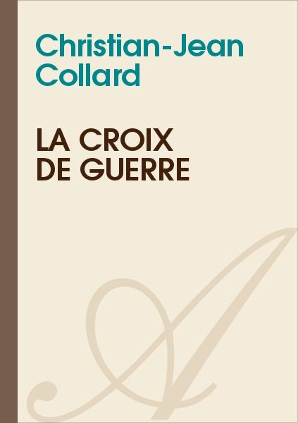 Christian-Jean Collard - La Croix de Guerre