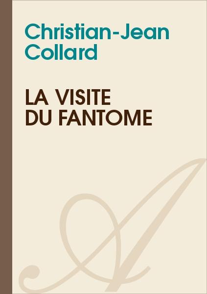Christian-Jean Collard - La visite du fantôme