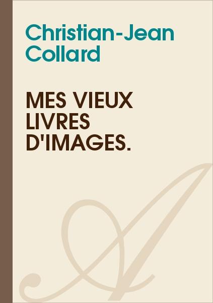 Christian-Jean Collard - Mes vieux livres d'images.