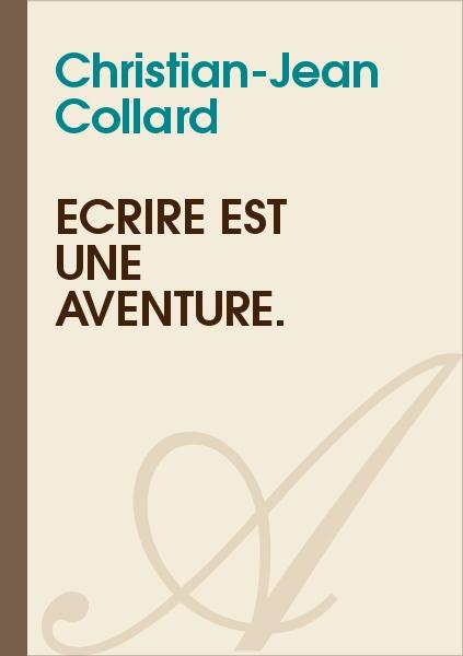 Christian-Jean Collard - Écrire est une aventure.