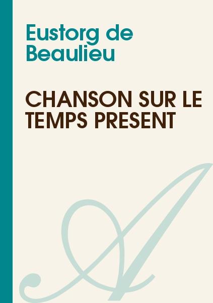 Eustorg de Beaulieu - Chanson sur le temps présent