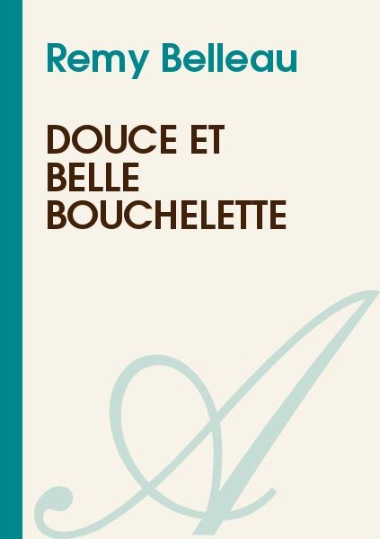 Remy Belleau - Douce et belle bouchelette