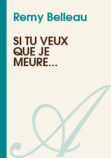 Remy Belleau - Si tu veux que je meure...