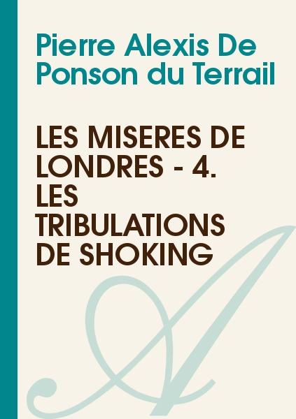 Pierre Alexis De Ponson du Terrail - Les misères de Londres - 4. Les tribulations de Shoking