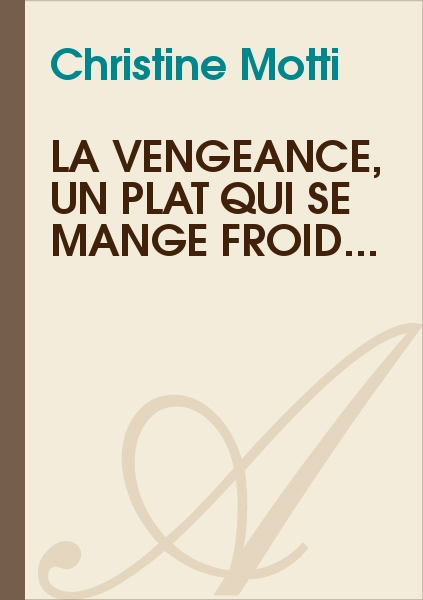 Christine Motti - La vengeance, un plat qui se mange froid...