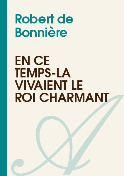 Robert de Bonnière - En ce temps-là vivaient le Roi Charmant