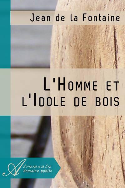 Jean de la Fontaine - L'Homme et l'Idole de bois