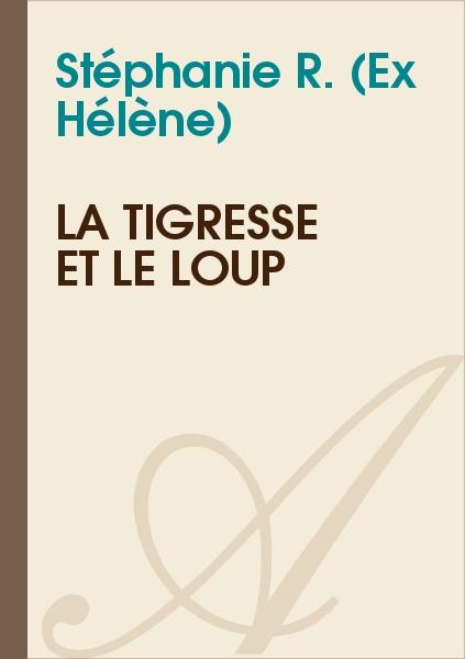 Stéphanie R. (Ex Hélène) - La tigresse et le loup