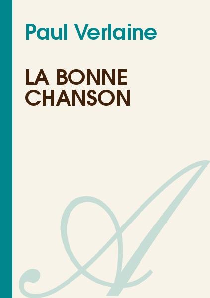 Paul Verlaine - LA BONNE CHANSON