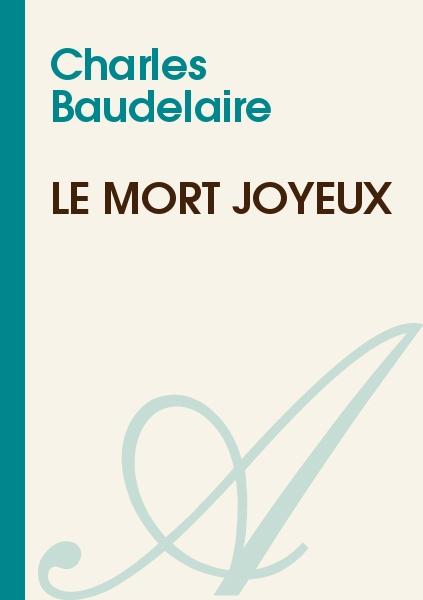Charles Baudelaire - Le mort joyeux