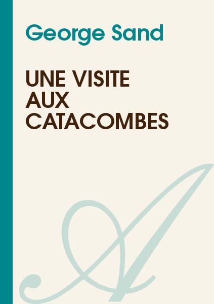 George Sand - UNE VISITE AUX CATACOMBES