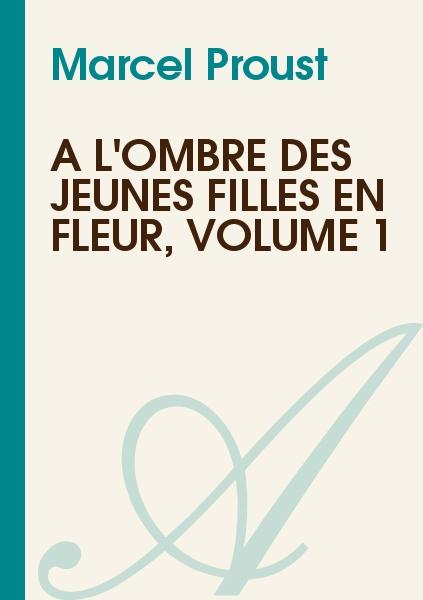 Marcel Proust - A L'Ombre Des Jeunes Filles en Fleur, Volume 1
