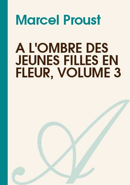 Marcel Proust - A L'Ombre Des Jeunes Filles en Fleur, Volume 3