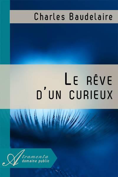 Charles Baudelaire - Le rêve d'un curieux