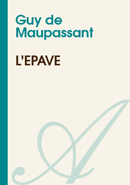 Maupassant, Guy de - L'ÉPAVE