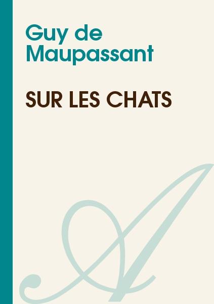 Maupassant, Guy de - SUR LES CHATS