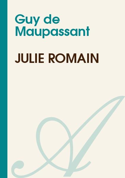 Maupassant, Guy de - JULIE ROMAIN