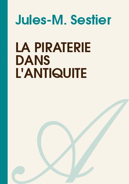 Jules-M. Sestier - La piraterie dans l'antiquité