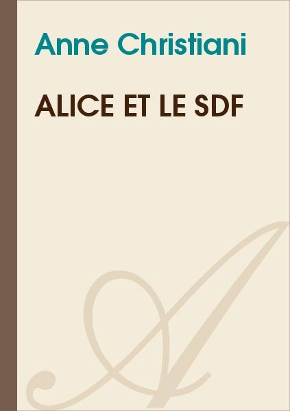 Anne Christiani - Alice et le SDF