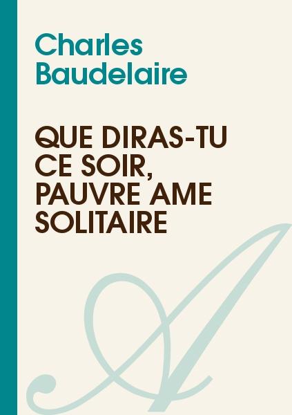 Charles Baudelaire - Que diras-tu ce soir, pauvre âme solitaire