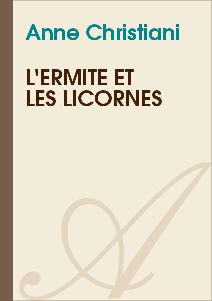 Anne Christiani - L'ermite et les licornes
