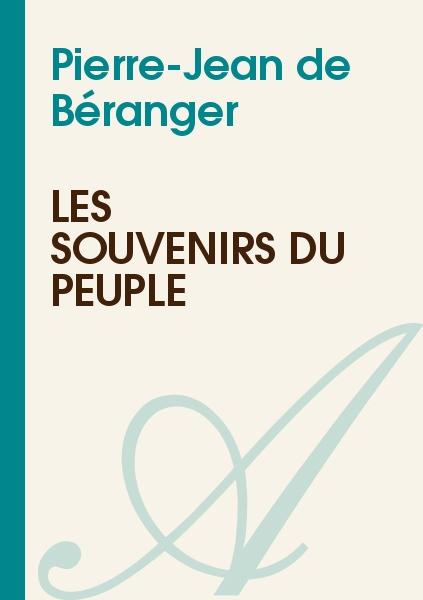 Pierre-Jean de Béranger - Les souvenirs du peuple