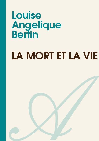 Louise Angelique Bertin - La Mort et la Vie