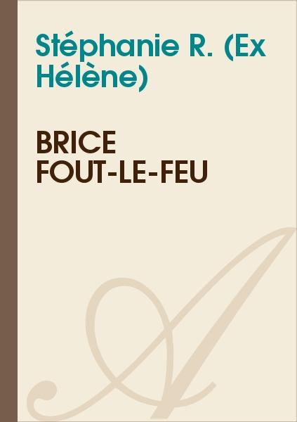 Stéphanie R. (Ex Hélène) - Brice Fout-le-feu