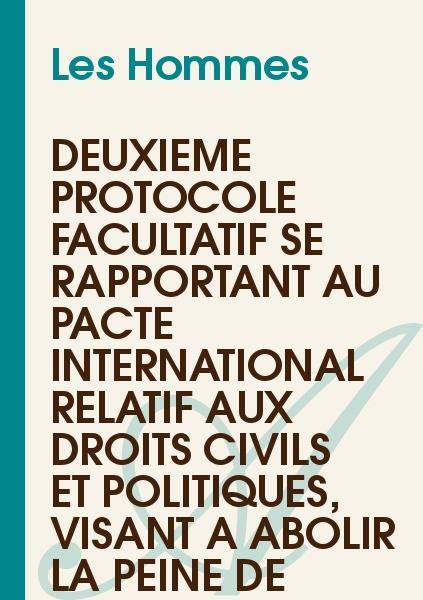 Les Hommes - Deuxième protocole facultatif se rapportant au Pacte international relatif aux droits civils et politiques, visant à abolir la peine de