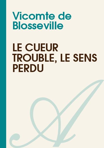 Vicomte de Blosseville - Le cueur troublé, le sens perdu