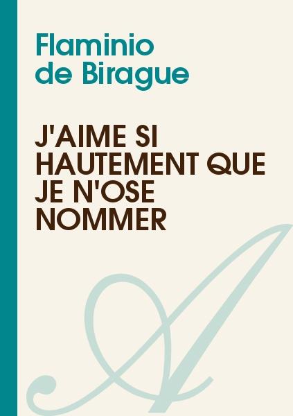 Flaminio de Birague - J'aime si hautement que je n'ose nommer