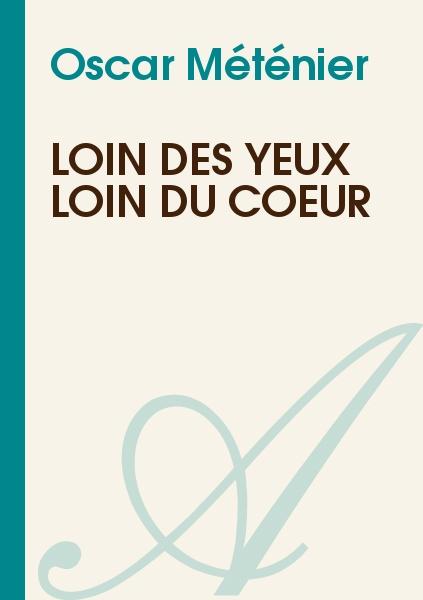 Oscar Méténier - LOIN DES YEUX LOIN DU COEUR