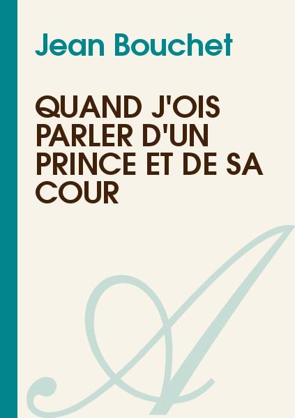 Jean Bouchet - Quand j'ois parler d'un prince et de sa cour