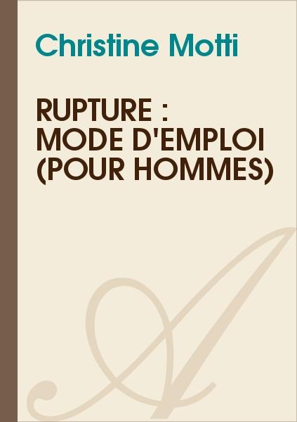 Christine Motti - Rupture : mode d'emploi (pour hommes)