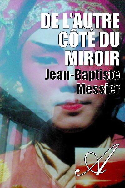 Jean-Baptiste Messier - De l'autre côté du miroir