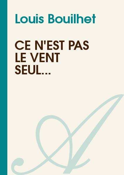 Louis Bouilhet - Ce n'est pas le vent seul...