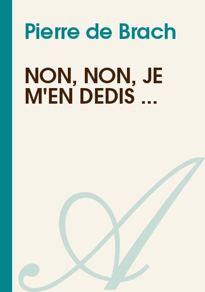 Pierre de Brach - Non, non, je m'en dédis ...