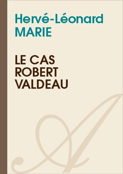 Hervé-Léonard MARIE - Le cas Robert Valdeau