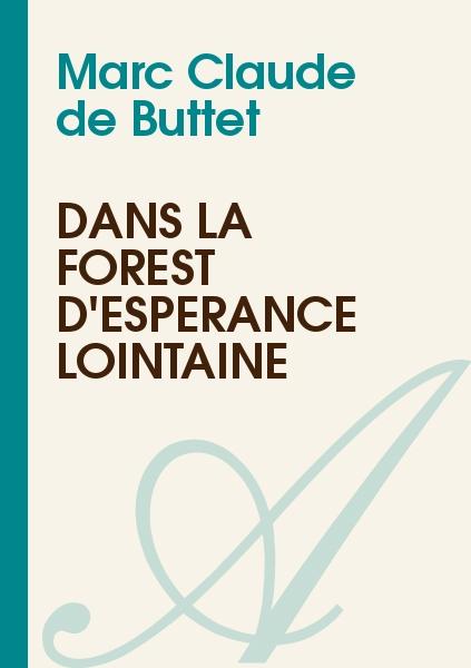 Marc Claude de Buttet - Dans la forest d'esperance lointaine