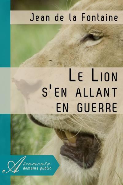 Jean de la Fontaine - Le Lion s'en allant en guerre