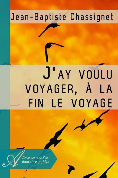 Jean-Baptiste Chassignet - J'ay voulu voyager, à la fin le voyage