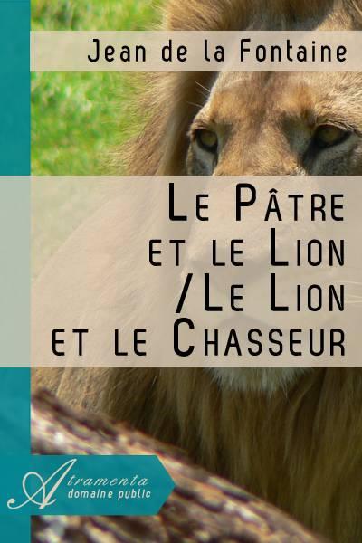 Jean de la Fontaine - Le Pâtre et le Lion - Le Lion et le Chasseur