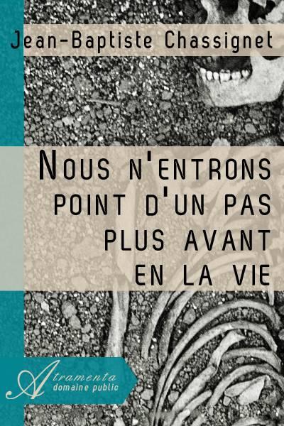 Jean-Baptiste Chassignet - Nous n'entrons point d'un pas plus avant en la vie