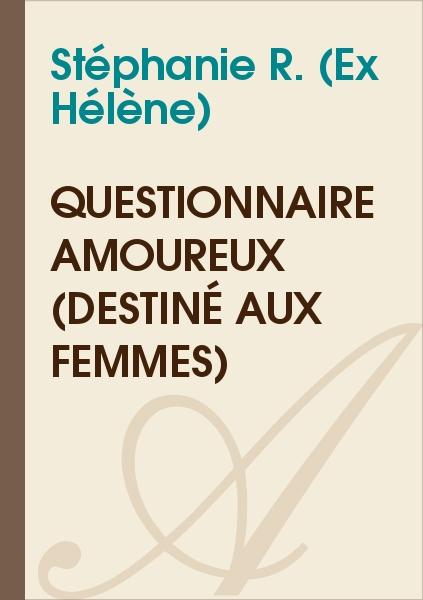 Stéphanie R. (Ex Hélène) - Questionnaire amoureux (destiné aux femmes)