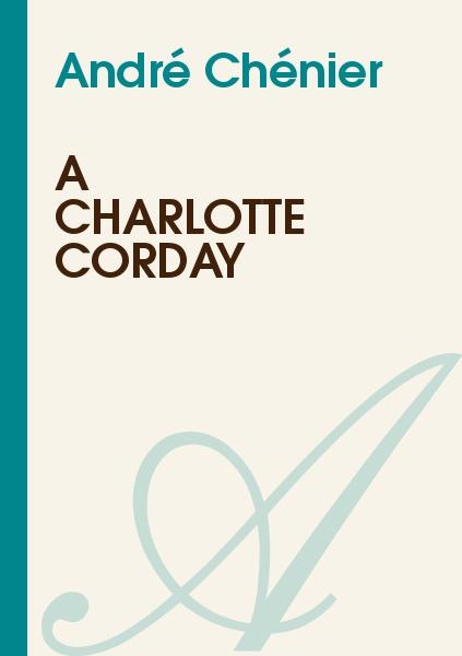 André Chénier - A Charlotte Corday