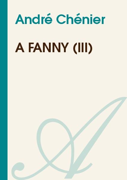 André Chénier - A Fanny (III)