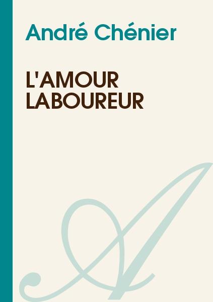 André Chénier - L'amour laboureur