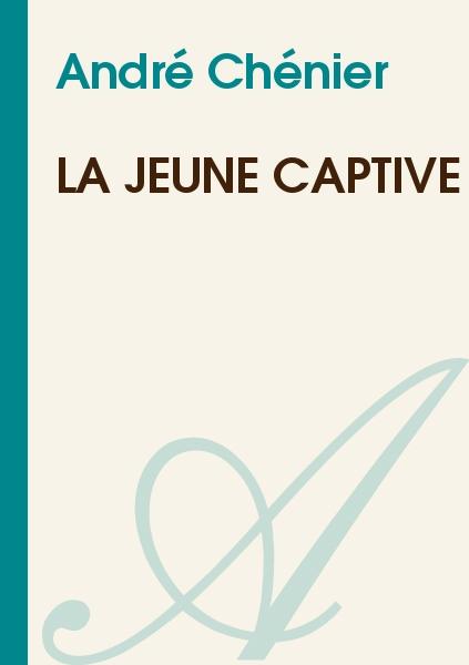 André Chénier - La jeune captive